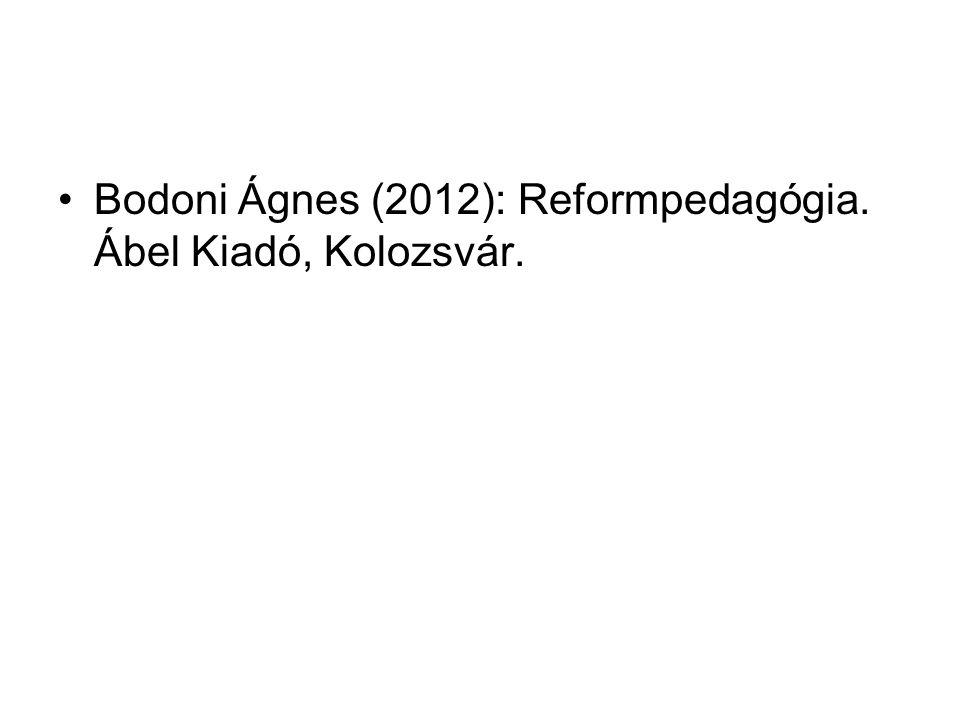 Bodoni Ágnes (2012): Reformpedagógia. Ábel Kiadó, Kolozsvár.