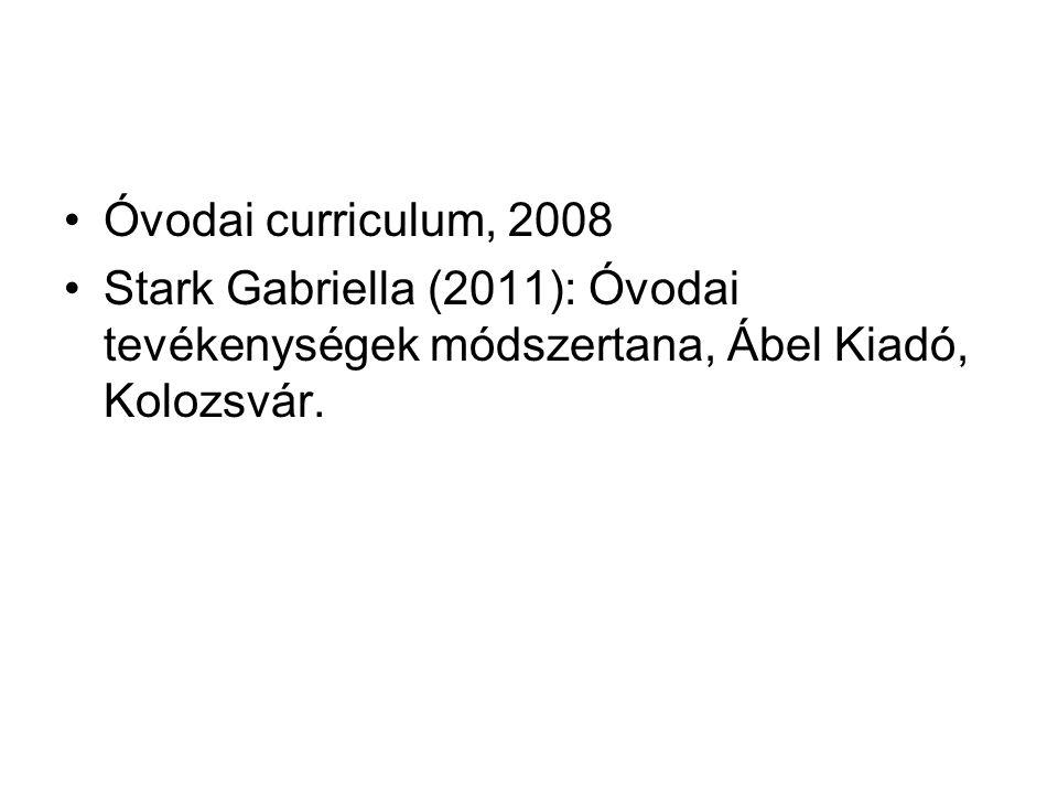 Óvodai curriculum, 2008 Stark Gabriella (2011): Óvodai tevékenységek módszertana, Ábel Kiadó, Kolozsvár.