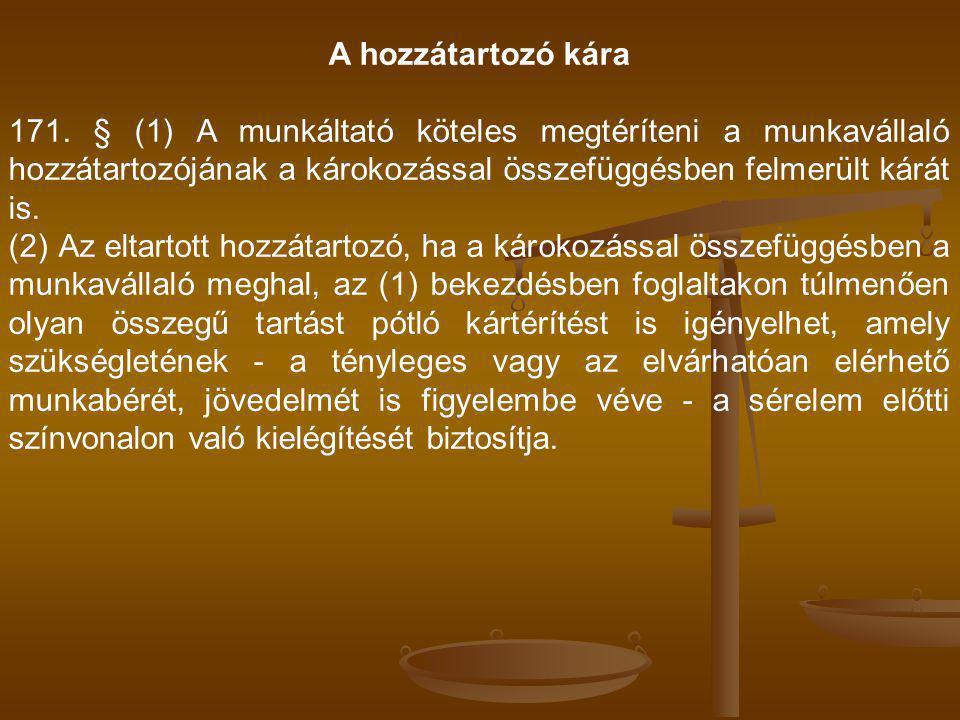 A hozzátartozó kára 171. § (1) A munkáltató köteles megtéríteni a munkavállaló hozzátartozójának a károkozással összefüggésben felmerült kárát is.