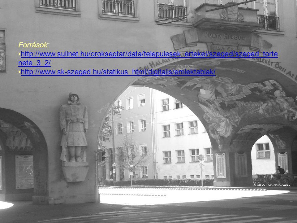 Források: http://www.sulinet.hu/oroksegtar/data/telepulesek_ertekei/szeged/szeged_tortenete_3_2/