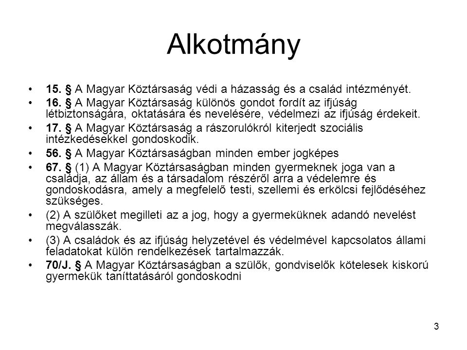 Alkotmány 15. § A Magyar Köztársaság védi a házasság és a család intézményét.