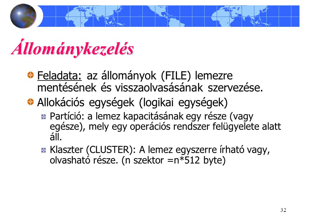 Állománykezelés Feladata: az állományok (FILE) lemezre mentésének és visszaolvasásának szervezése. Allokációs egységek (logikai egységek)