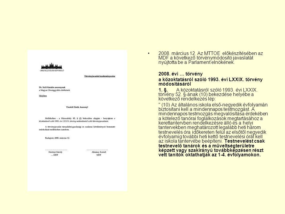 2008. március 12. Az MTTOE előkészítésében az MDF a következő törvénymódosító javaslatát nyújtotta be a Parlament elnökének.