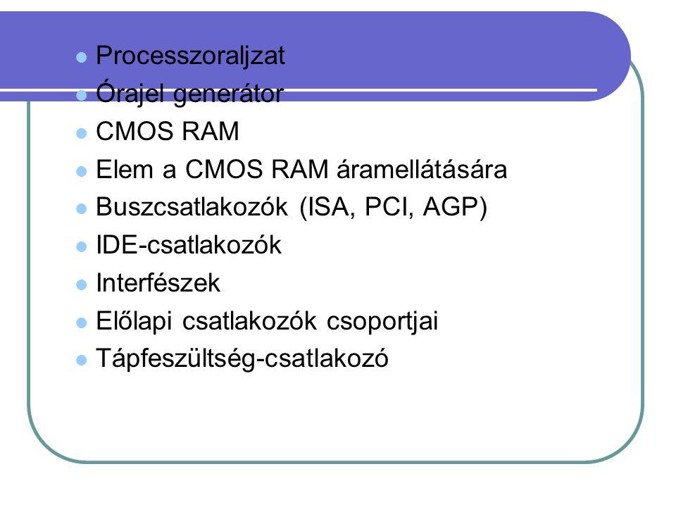 Processzoraljzat Órajel generátor. CMOS RAM. Elem a CMOS RAM áramellátására. Buszcsatlakozók (ISA, PCI, AGP)