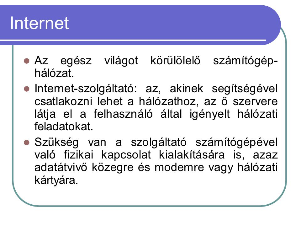 Internet Az egész világot körülölelő számítógép-hálózat.