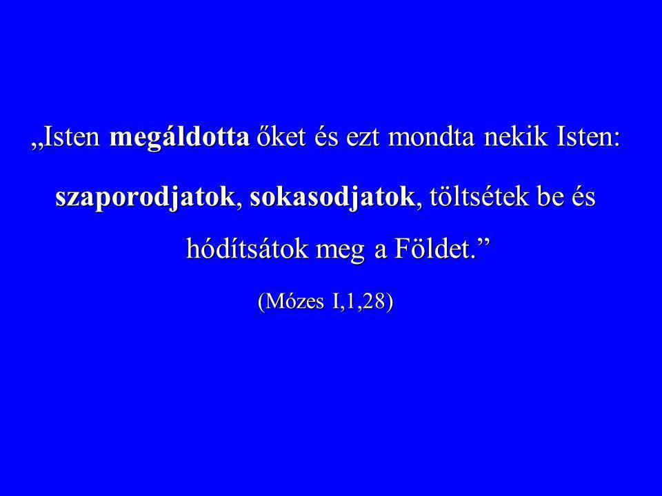 """""""Isten megáldotta őket és ezt mondta nekik Isten:"""