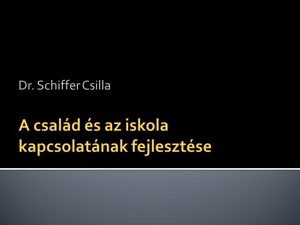 Dr. Schiffer Csilla A család és az iskola kapcsolatának fejlesztése