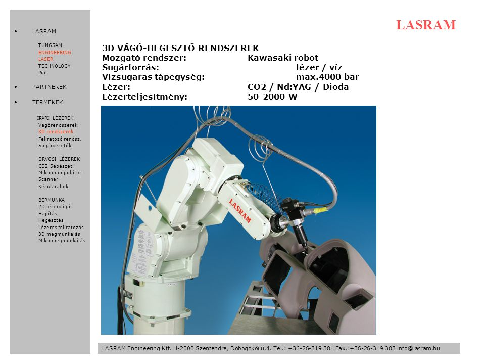 LASRAM 3D VÁGÓ-HEGESZTŐ RENDSZEREK Mozgató rendszer: Kawasaki robot