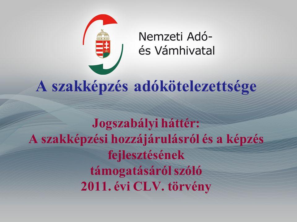 A szakképzés adókötelezettsége Jogszabályi háttér: A szakképzési hozzájárulásról és a képzés fejlesztésének támogatásáról szóló 2011.