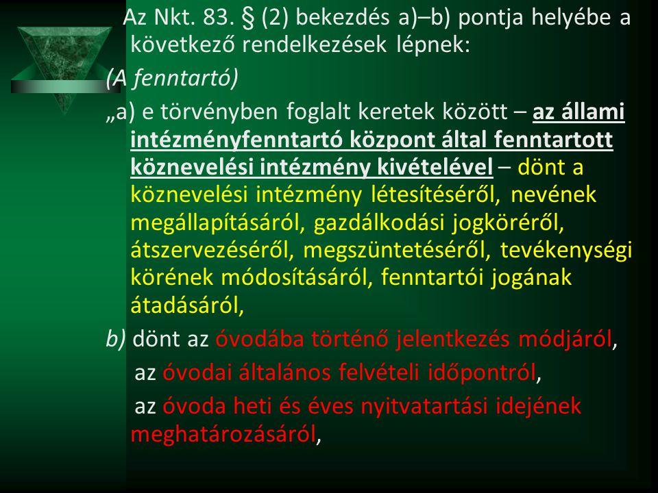 Az Nkt. 83. § (2) bekezdés a)–b) pontja helyébe a következő rendelkezések lépnek: