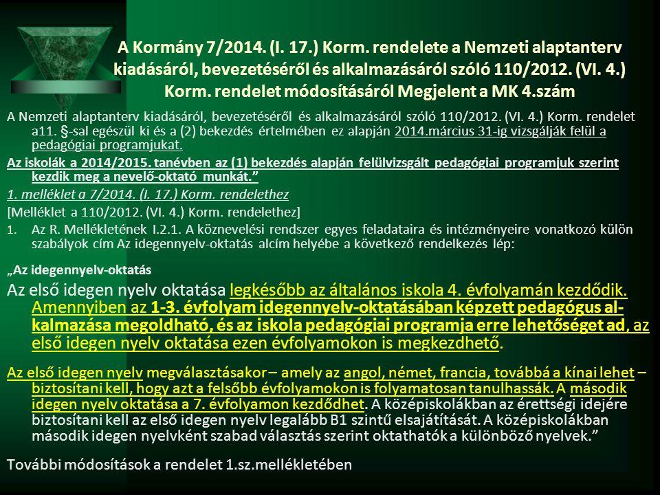A Kormány 7/2014. (I. 17.) Korm. rendelete a Nemzeti alaptanterv kiadásáról, bevezetéséről és alkalmazásáról szóló 110/2012. (VI. 4.) Korm. rendelet módosításáról Megjelent a MK 4.szám