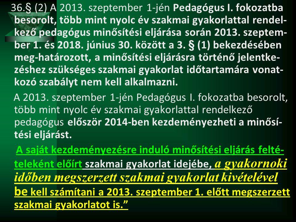 36. § (2) A 2013. szeptember 1-jén Pedagógus I