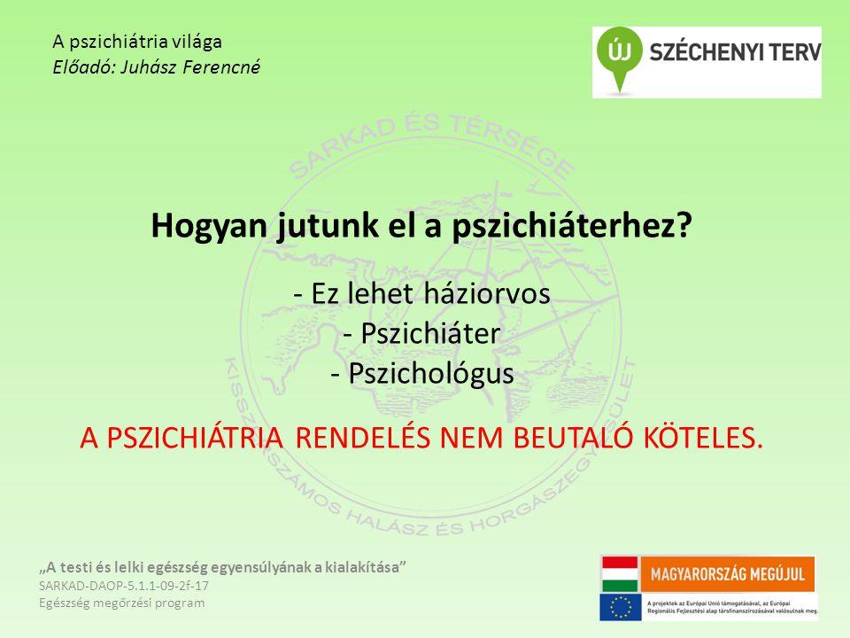 A pszichiátria világa Előadó: Juhász Ferencné.
