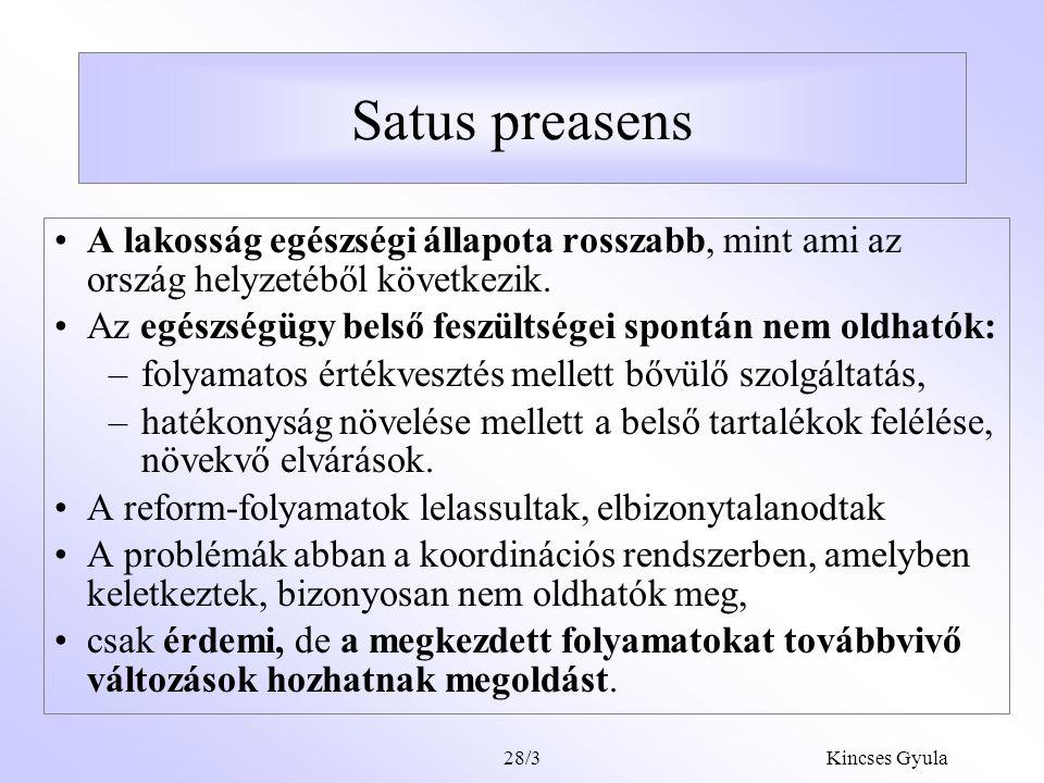 Satus preasens A lakosság egészségi állapota rosszabb, mint ami az ország helyzetéből következik.