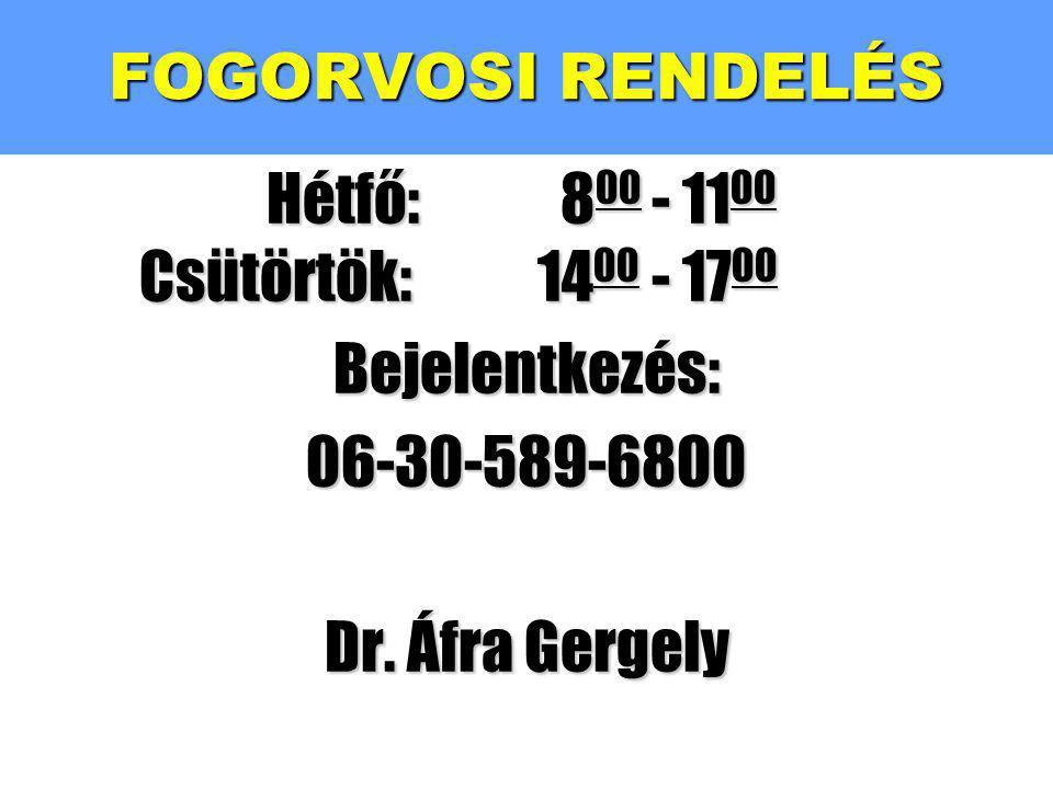 FOGORVOSI RENDELÉS Hétfő: 800 - 1100 Csütörtök: 1400 - 1700. Bejelentkezés: