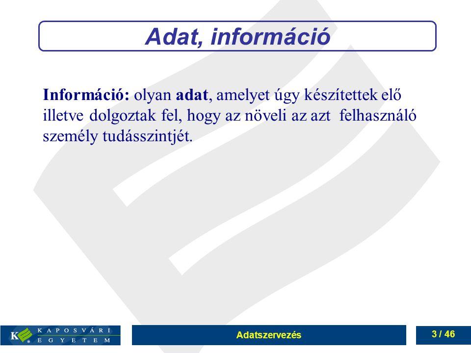Adat, információ Információ: olyan adat, amelyet úgy készítettek elő illetve dolgoztak fel, hogy az növeli az azt felhasználó személy tudásszintjét.