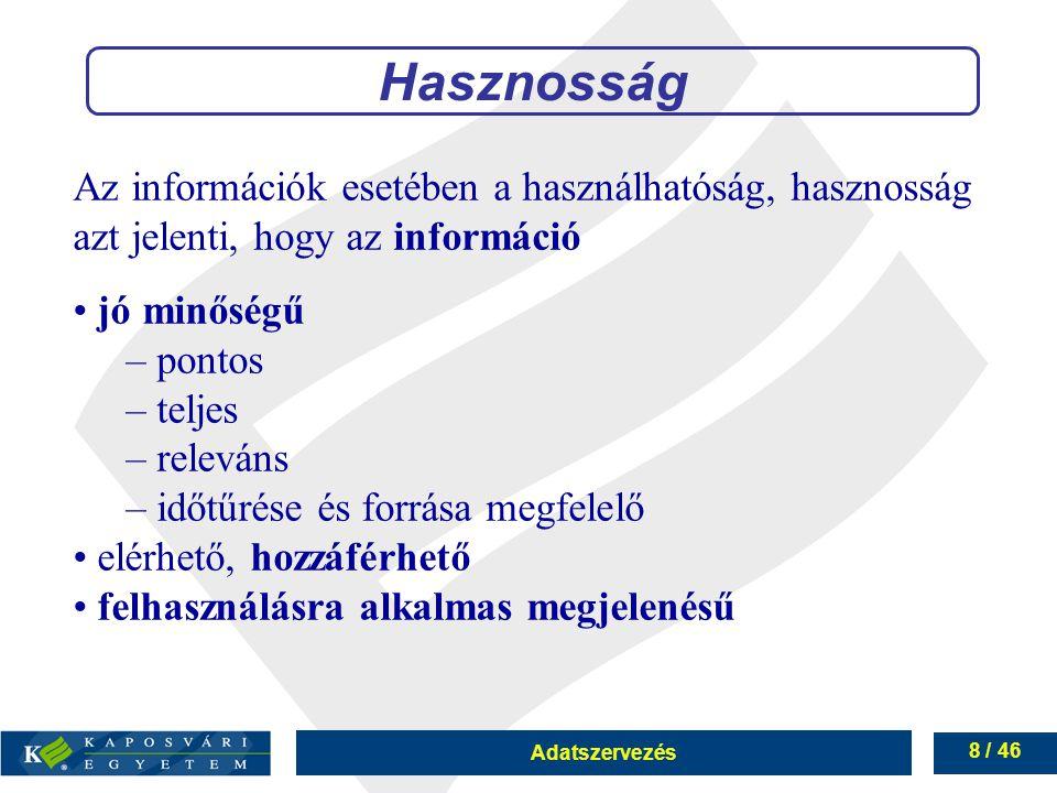 Hasznosság Az információk esetében a használhatóság, hasznosság azt jelenti, hogy az információ. • jó minőségű.
