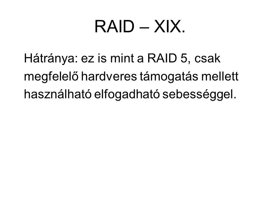 RAID – XIX. Hátránya: ez is mint a RAID 5, csak