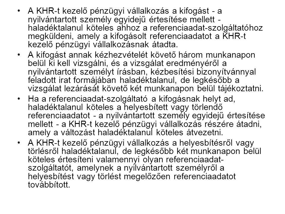 A KHR-t kezelő pénzügyi vállalkozás a kifogást - a nyilvántartott személy egyidejű értesítése mellett - haladéktalanul köteles ahhoz a referenciaadat-szolgáltatóhoz megküldeni, amely a kifogásolt referenciaadatot a KHR-t kezelő pénzügyi vállalkozásnak átadta.