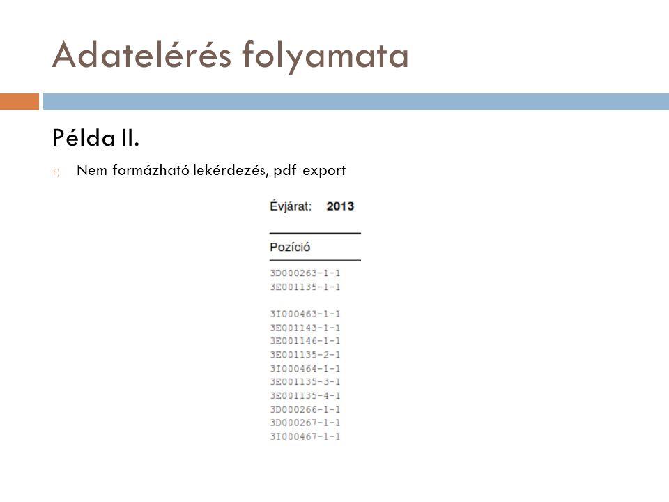 Adatelérés folyamata Példa II. Nem formázható lekérdezés, pdf export