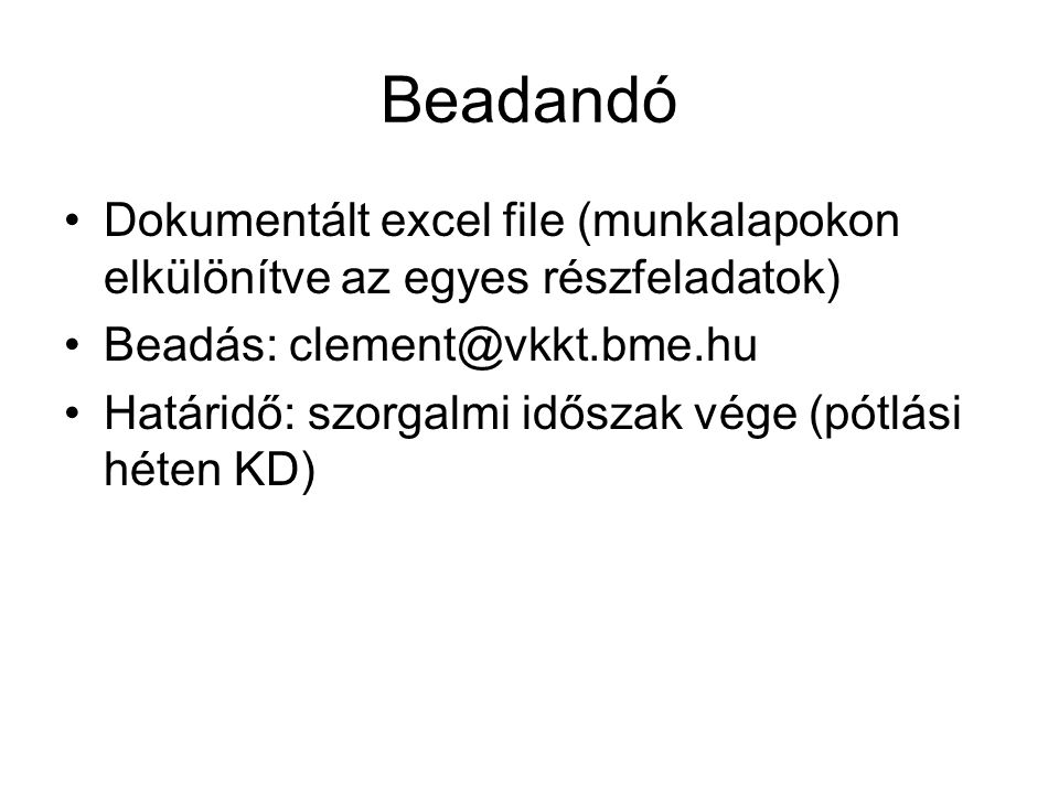 Beadandó Dokumentált excel file (munkalapokon elkülönítve az egyes részfeladatok) Beadás: clement@vkkt.bme.hu.