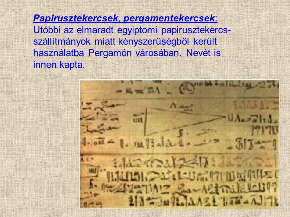 Papirusztekercsek, pergamentekercsek: Utóbbi az elmaradt egyiptomi papirusztekercs-szállítmányok miatt kényszerűségből került használatba Pergamón városában.