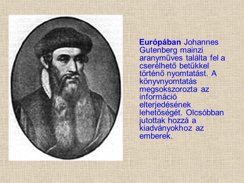 Európában Johannes Gutenberg mainzi aranyműves találta fel a cserélhető betűkkel történő nyomtatást.