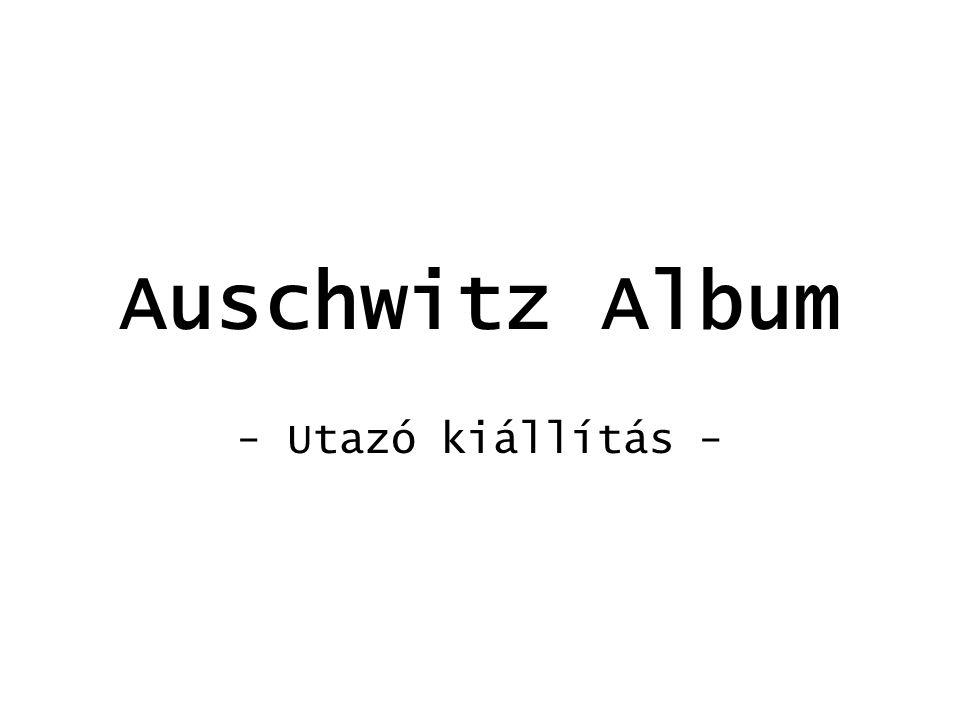 Auschwitz Album - Utazó kiállítás -