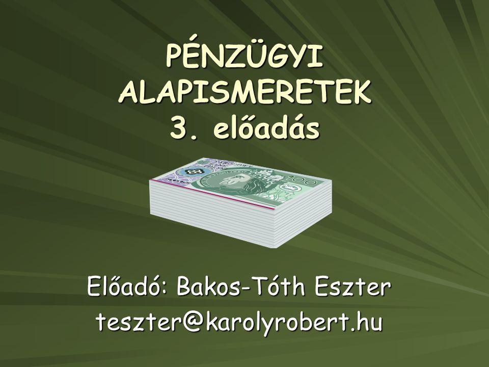 PÉNZÜGYI ALAPISMERETEK 3. előadás