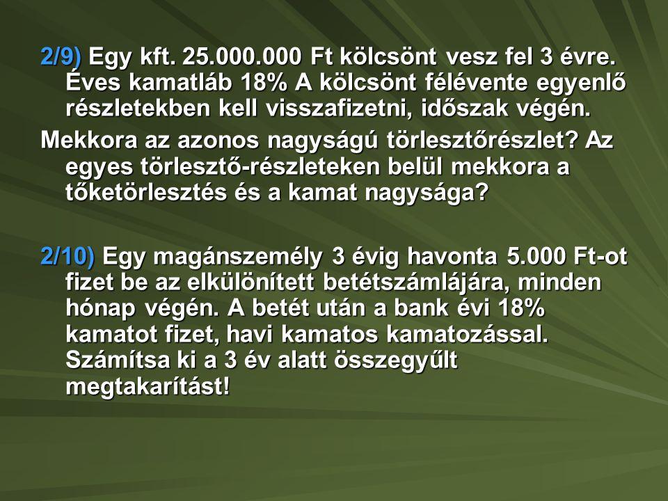 2/9) Egy kft. 25. 000. 000 Ft kölcsönt vesz fel 3 évre