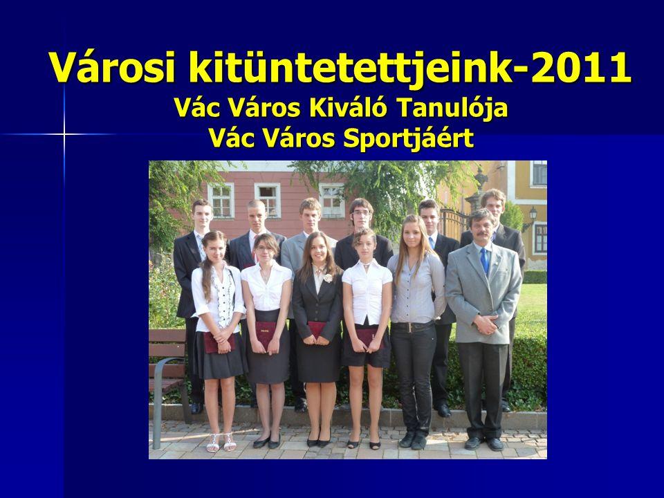 Városi kitüntetettjeink-2011 Vác Város Kiváló Tanulója Vác Város Sportjáért
