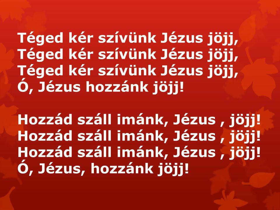 Téged kér szívünk Jézus jöjj,