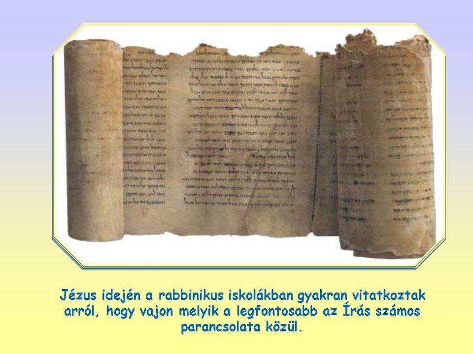 Jézus idején a rabbinikus iskolákban gyakran vitatkoztak arról, hogy vajon melyik a legfontosabb az Írás számos parancsolata közül.