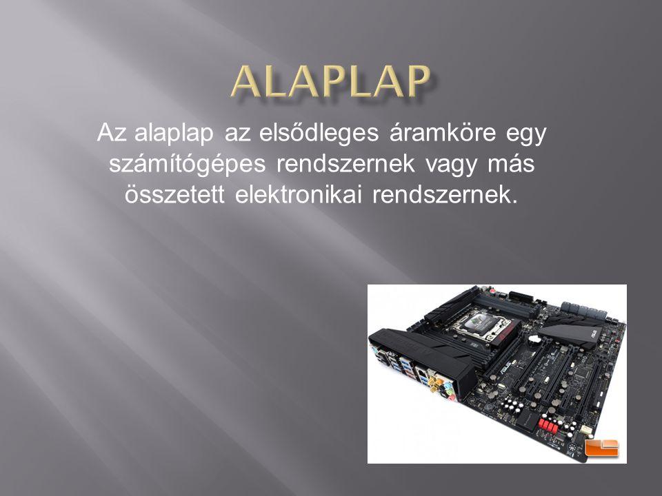 Alaplap Az alaplap az elsődleges áramköre egy számítógépes rendszernek vagy más összetett elektronikai rendszernek.