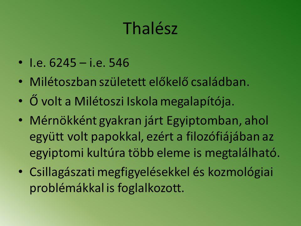 Thalész I.e. 6245 – i.e. 546 Milétoszban született előkelő családban.