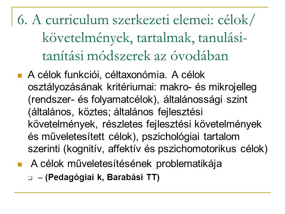 6. A curriculum szerkezeti elemei: célok/ követelmények, tartalmak, tanulási-tanítási módszerek az óvodában