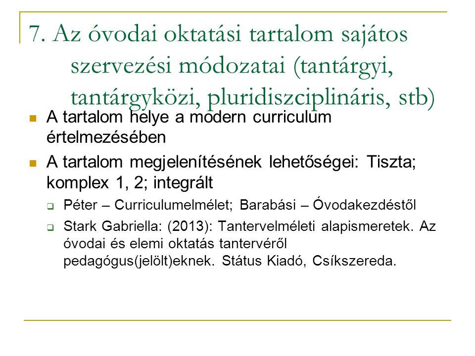 7. Az óvodai oktatási tartalom sajátos szervezési módozatai (tantárgyi, tantárgyközi, pluridiszciplináris, stb)