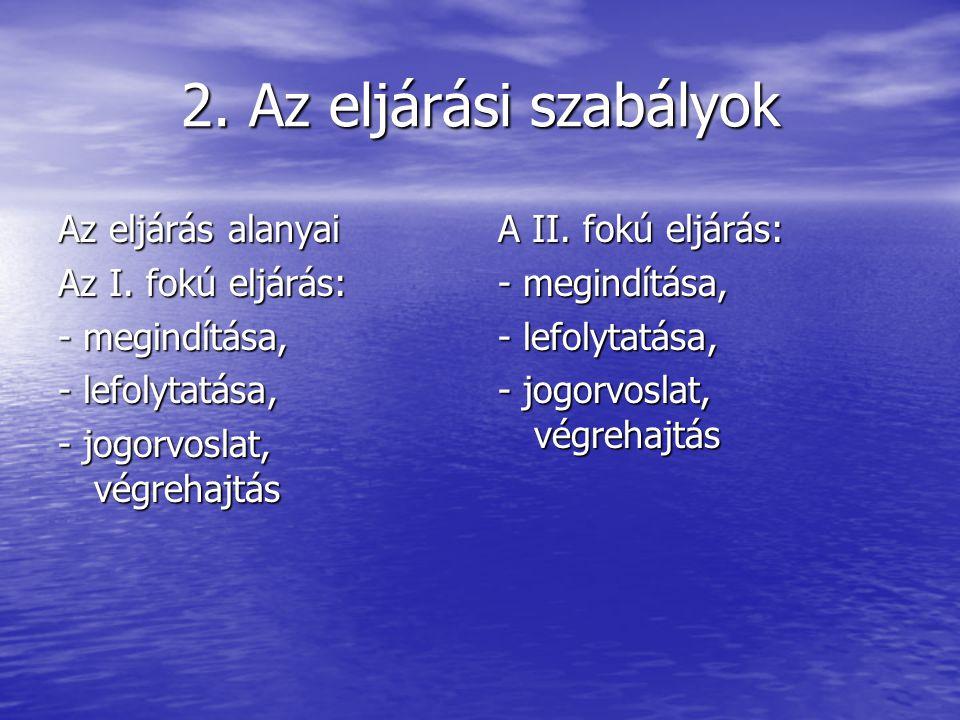 2. Az eljárási szabályok Az eljárás alanyai Az I. fokú eljárás: