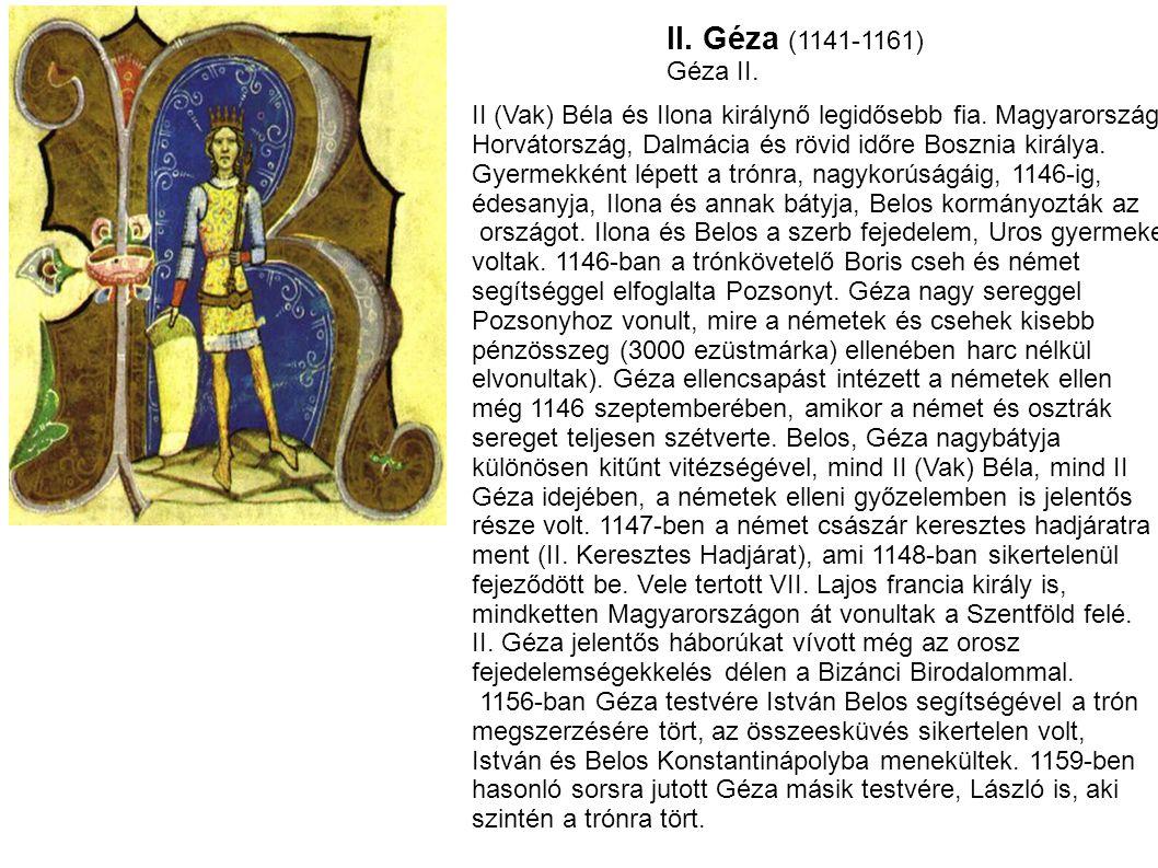 II. Géza (1141-1161) Géza II. II (Vak) Béla és Ilona királynő legidősebb fia. Magyarország, Horvátország, Dalmácia és rövid időre Bosznia királya.