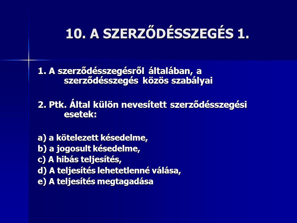10. A SZERZŐDÉSSZEGÉS 1. 1. A szerződésszegésről általában, a szerződésszegés közös szabályai.