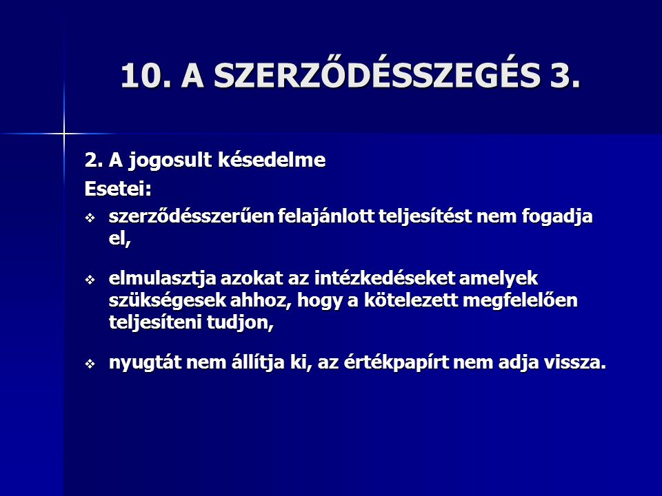 10. A SZERZŐDÉSSZEGÉS 3. 2. A jogosult késedelme Esetei: