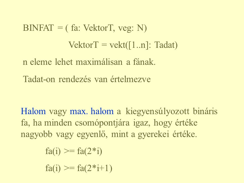 BINFAT = ( fa: VektorT, veg: N)
