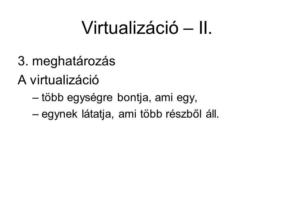 Virtualizáció – II. 3. meghatározás A virtualizáció