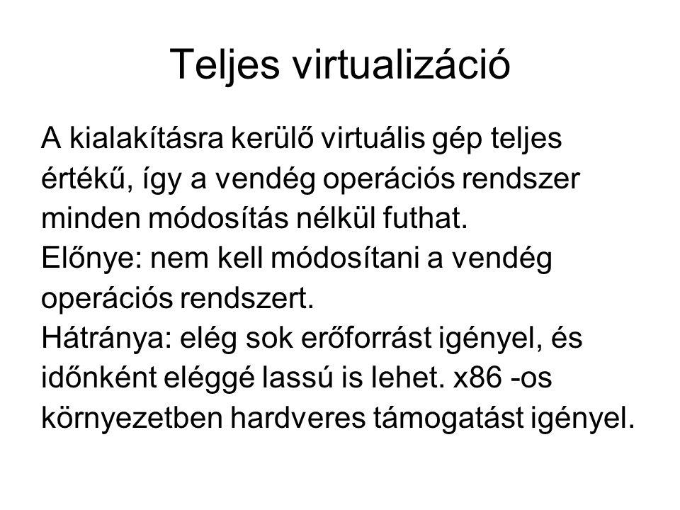 Teljes virtualizáció A kialakításra kerülő virtuális gép teljes