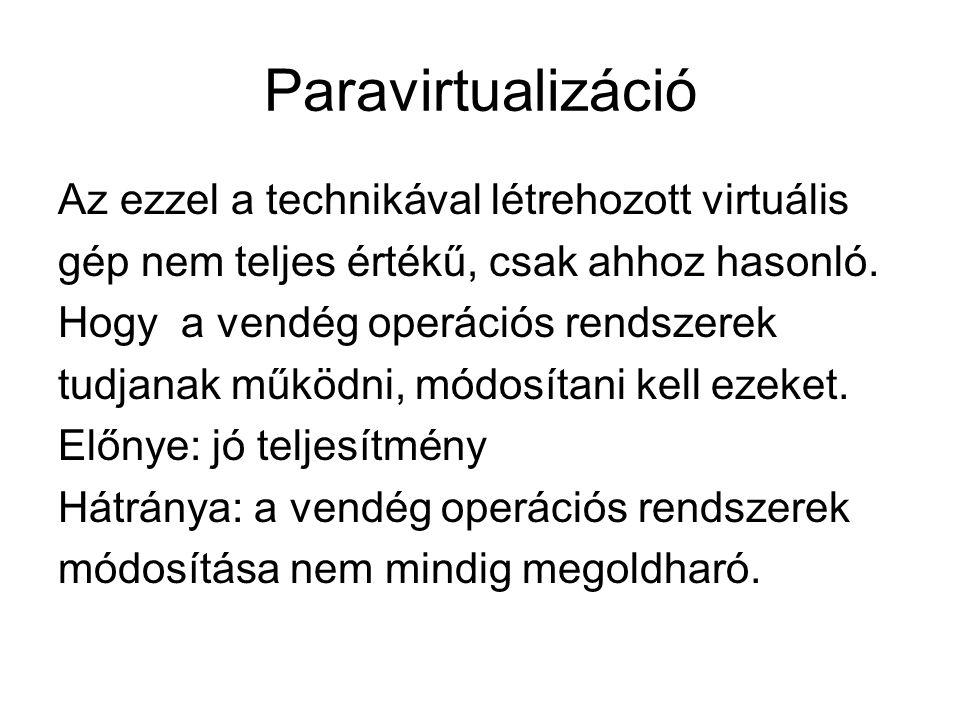 Paravirtualizáció Az ezzel a technikával létrehozott virtuális