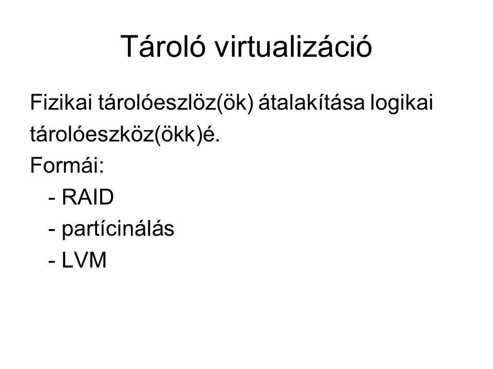 Tároló virtualizáció Fizikai tárolóeszlöz(ök) átalakítása logikai