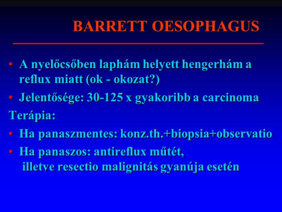 BARRETT OESOPHAGUS A nyelőcsőben laphám helyett hengerhám a reflux miatt (ok - okozat ) Jelentősége: 30-125 x gyakoribb a carcinoma.