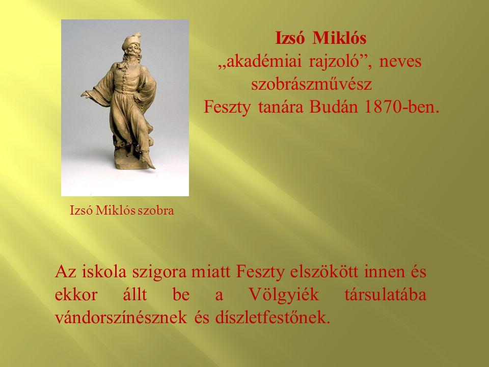 """Izsó Miklós """"akadémiai rajzoló , neves szobrászművész Feszty tanára Budán 1870-ben."""
