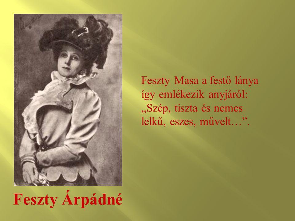 """Feszty Masa a festő lánya így emlékezik anyjáról: """"Szép, tiszta és nemes lelkű, eszes, művelt… ."""