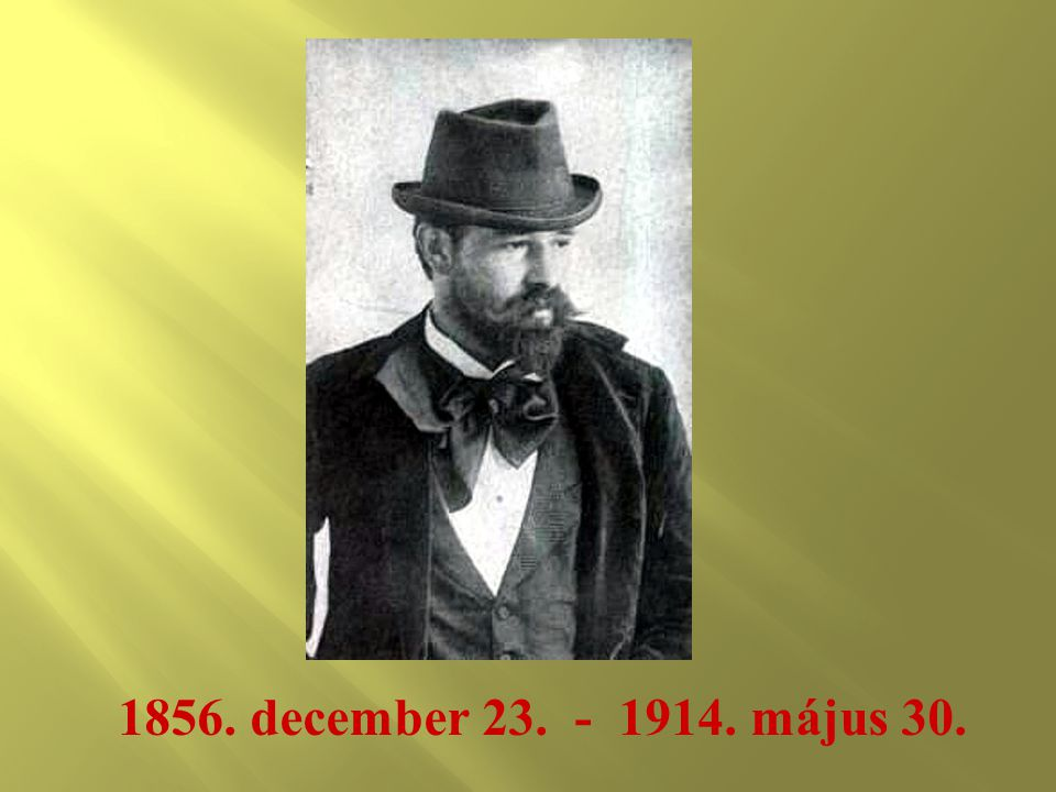 1856. december 23. - 1914. május 30.